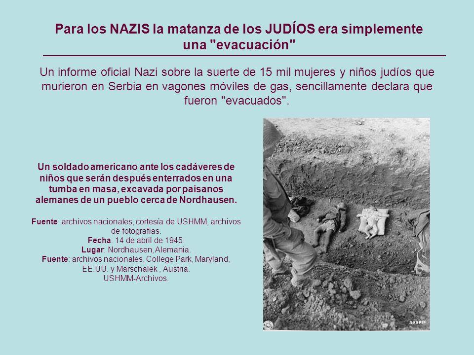 Un informe oficial Nazi sobre la suerte de 15 mil mujeres y niños judíos que murieron en Serbia en vagones móviles de gas, sencillamente declara que fueron evacuados .
