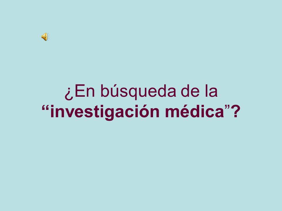 ¿En búsqueda de la investigación médica