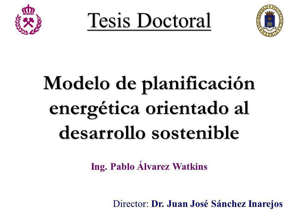 Modelo de planificación energética orientado al desarrollo sostenible Ing. Pablo Álvarez Watkins Director: Dr. Juan José Sánchez Inarejos Tesis Doctor