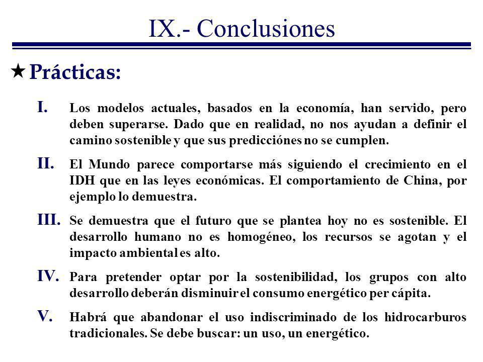 IX.- Conclusiones I. Los modelos actuales, basados en la economía, han servido, pero deben superarse. Dado que en realidad, no nos ayudan a definir el