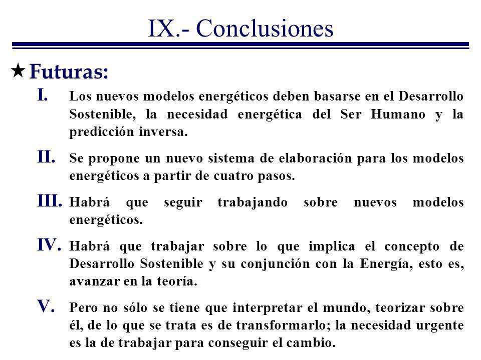 IX.- Conclusiones I. Los nuevos modelos energéticos deben basarse en el Desarrollo Sostenible, la necesidad energética del Ser Humano y la predicción