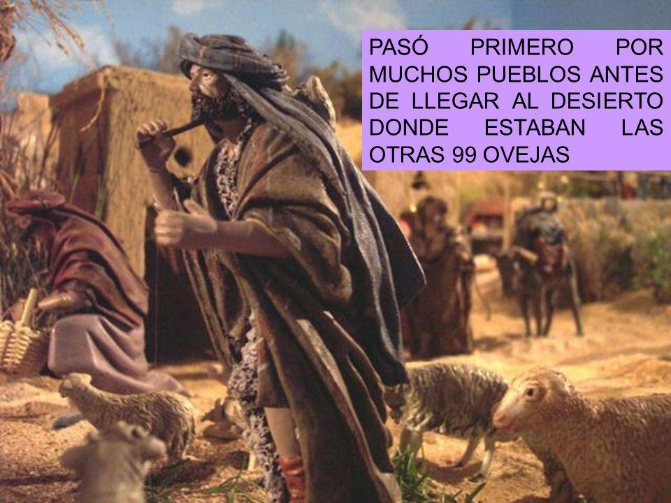 PASÓ PRIMERO POR MUCHOS PUEBLOS ANTES DE LLEGAR AL DESIERTO DONDE ESTABAN LAS OTRAS 99 OVEJAS