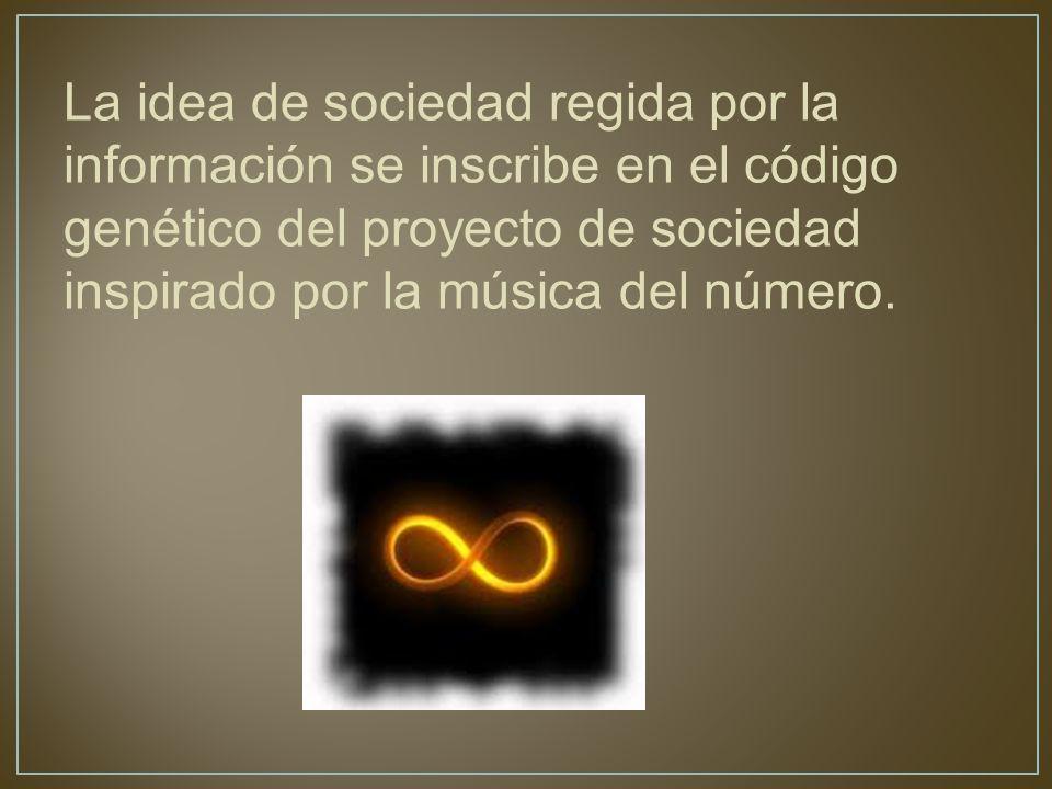 La idea de sociedad regida por la información se inscribe en el código genético del proyecto de sociedad inspirado por la música del número.