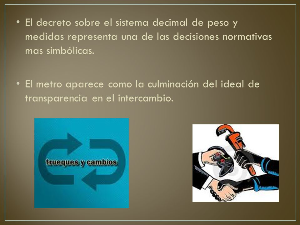 El decreto sobre el sistema decimal de peso y medidas representa una de las decisiones normativas mas simbólicas.