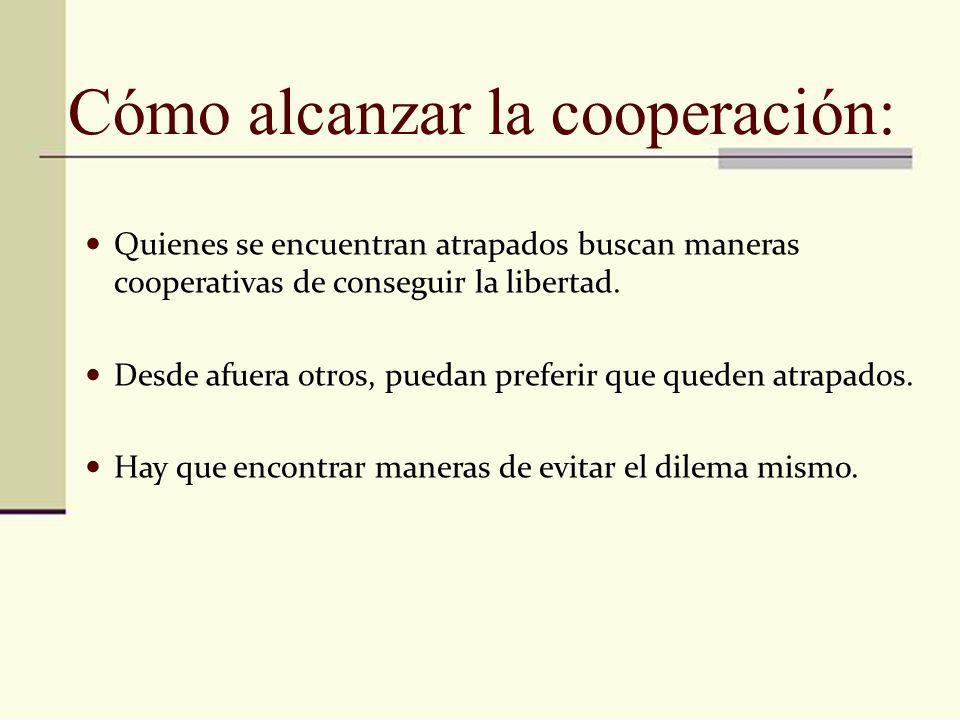 Cómo alcanzar la cooperación: Quienes se encuentran atrapados buscan maneras cooperativas de conseguir la libertad. Desde afuera otros, puedan preferi