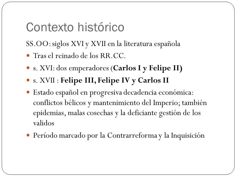 Contexto histórico SS.OO: siglos XVI y XVII en la literatura española Tras el reinado de los RR.CC. s. XVI: dos emperadores (Carlos I y Felipe II) s.