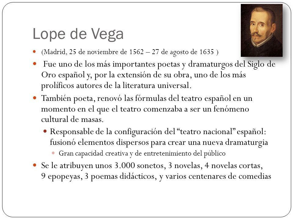 Lope de Vega (Madrid, 25 de noviembre de 1562 – 27 de agosto de 1635 ) Fue uno de los más importantes poetas y dramaturgos del Siglo de Oro español y,