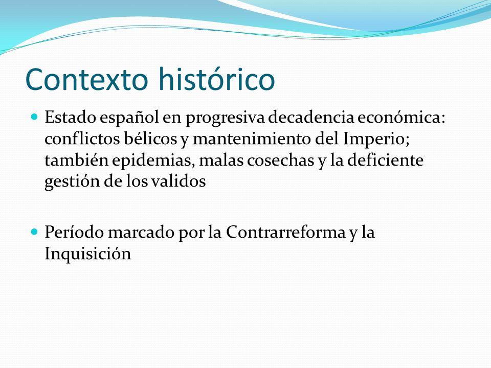 Contexto histórico Estado español en progresiva decadencia económica: conflictos bélicos y mantenimiento del Imperio; también epidemias, malas cosecha