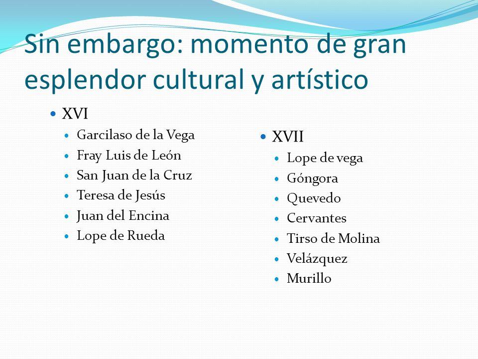 Sin embargo: momento de gran esplendor cultural y artístico XVI Garcilaso de la Vega Fray Luis de León San Juan de la Cruz Teresa de Jesús Juan del En