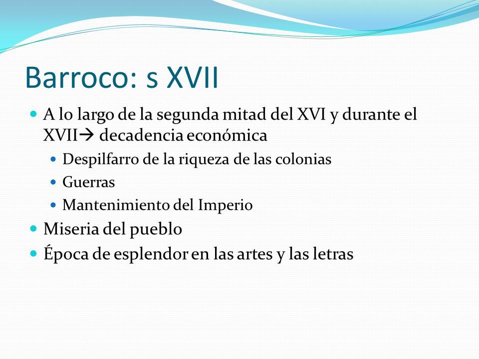 Barroco: s XVII A lo largo de la segunda mitad del XVI y durante el XVII decadencia económica Despilfarro de la riqueza de las colonias Guerras Manten