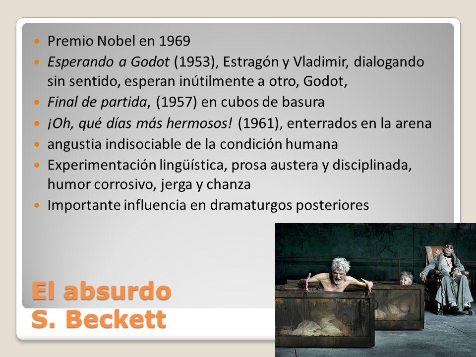 El absurdo S. Beckett Premio Nobel en 1969 Esperando a Godot (1953), Estragón y Vladimir, dialogando sin sentido, esperan inútilmente a otro, Godot, F