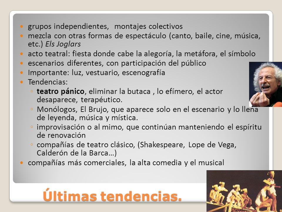 Últimas tendencias. grupos independientes, montajes colectivos mezcla con otras formas de espectáculo (canto, baile, cine, música, etc.) Els Joglars a