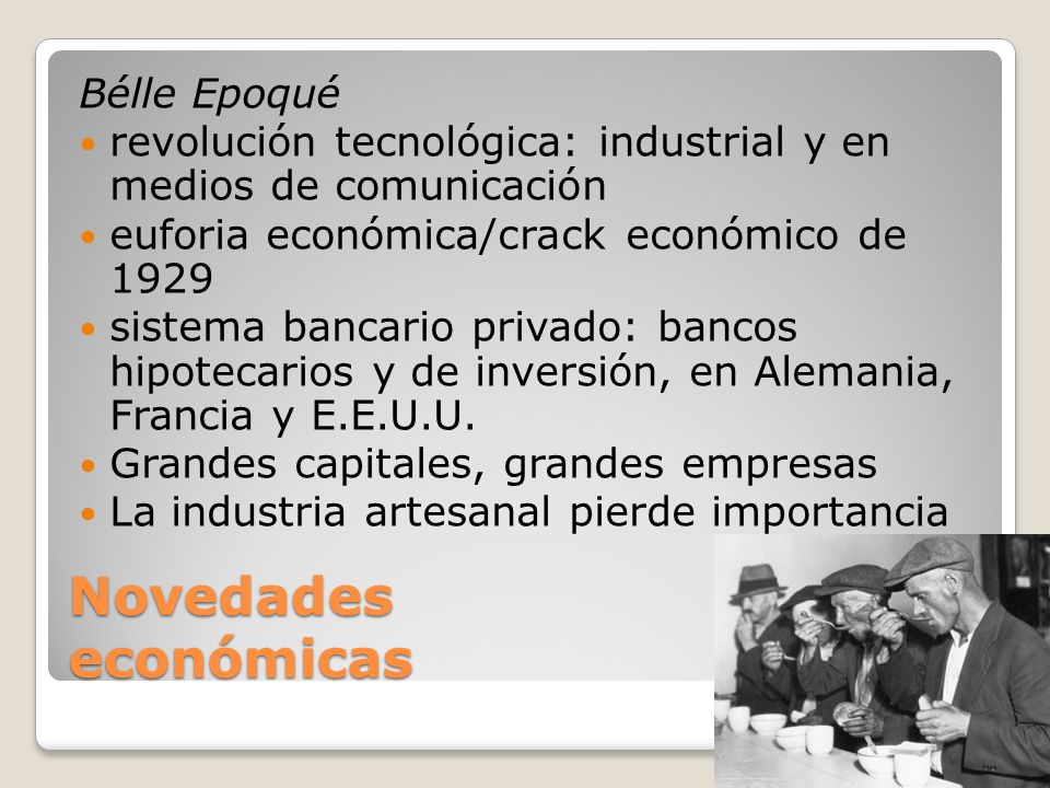 Novedades económicas Bélle Epoqué revolución tecnológica: industrial y en medios de comunicación euforia económica/crack económico de 1929 sistema ban