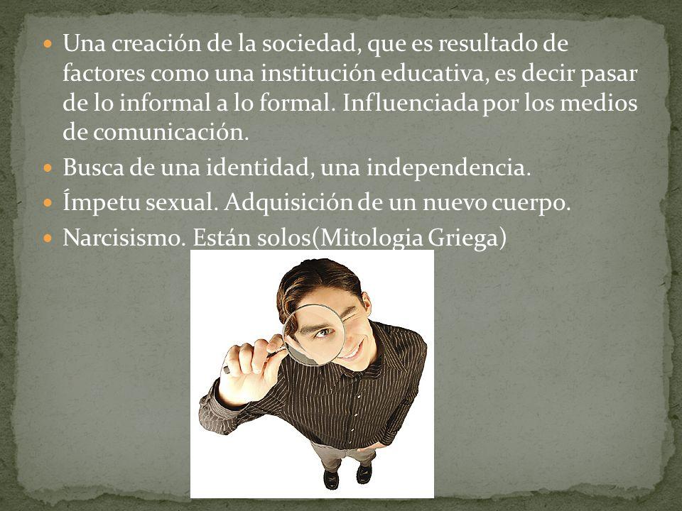 Una creación de la sociedad, que es resultado de factores como una institución educativa, es decir pasar de lo informal a lo formal. Influenciada por
