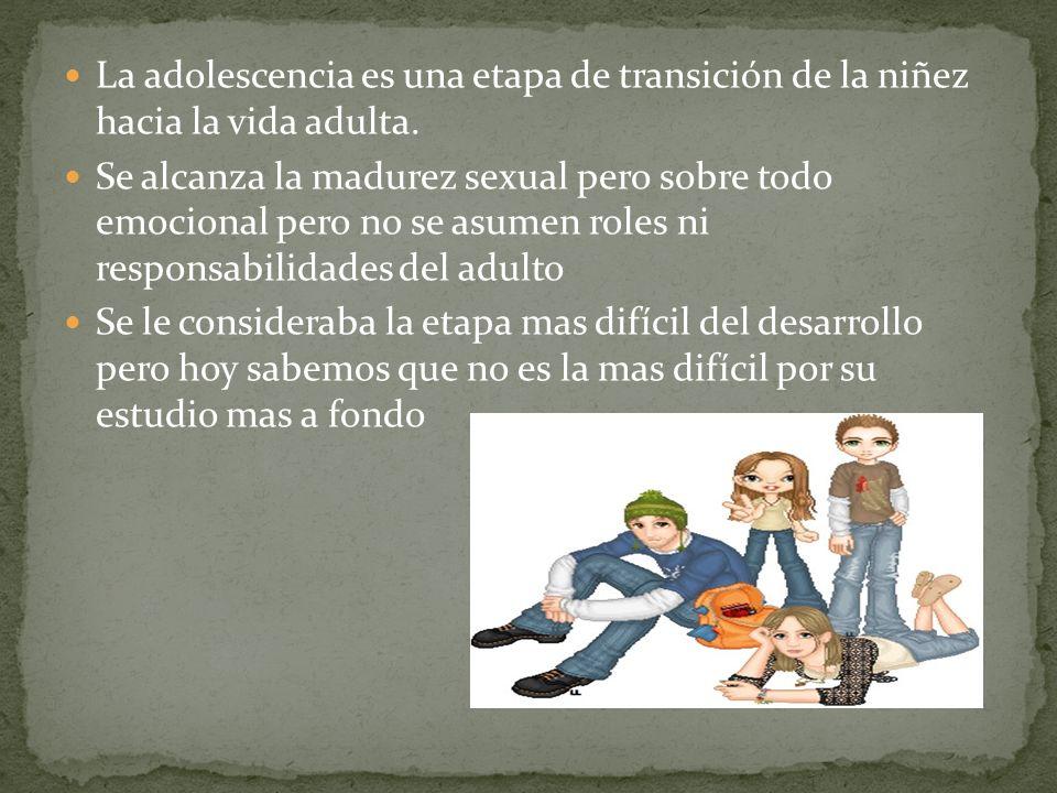 La adolescencia es una etapa de transición de la niñez hacia la vida adulta. Se alcanza la madurez sexual pero sobre todo emocional pero no se asumen