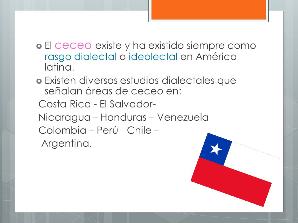 El ceceo existe y ha existido siempre como rasgo dialectal o ideolectal en América latina. Existen diversos estudios dialectales que señalan áreas de