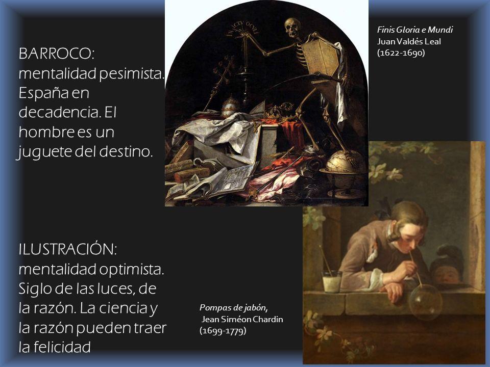 BARROCO: mentalidad pesimista. España en decadencia. El hombre es un juguete del destino. ILUSTRACIÓN: mentalidad optimista. Siglo de las luces, de la