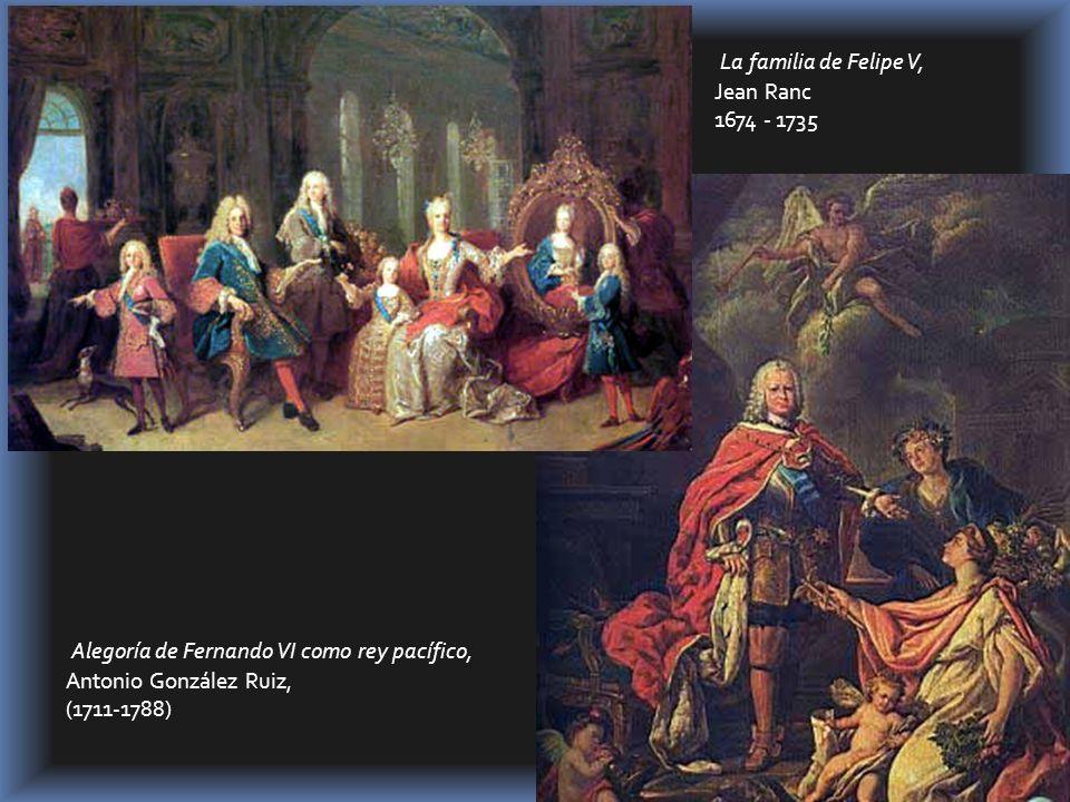 La familia de Felipe V, Jean Ranc 1674 - 1735 Alegoría de Fernando VI como rey pacífico, Antonio González Ruiz, (1711-1788)
