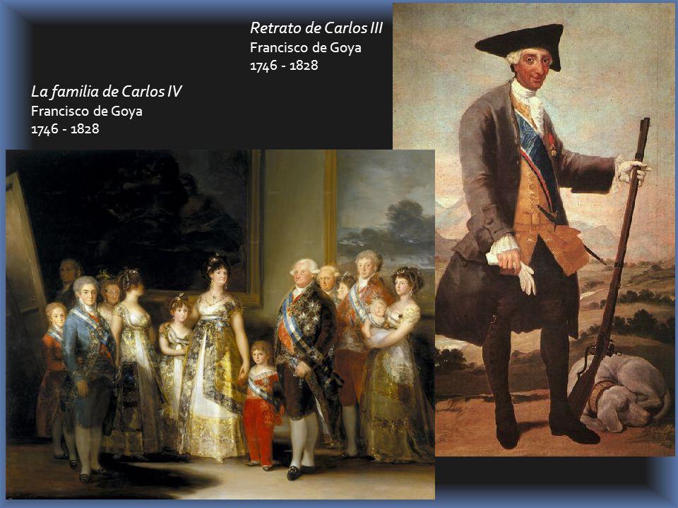 Retrato de Carlos III Francisco de Goya 1746 - 1828 La familia de Carlos IV Francisco de Goya 1746 - 1828