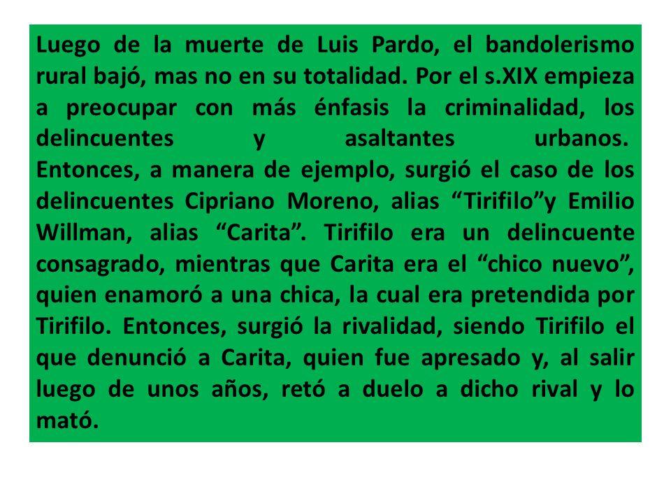 Luego de la muerte de Luis Pardo, el bandolerismo rural bajó, mas no en su totalidad.