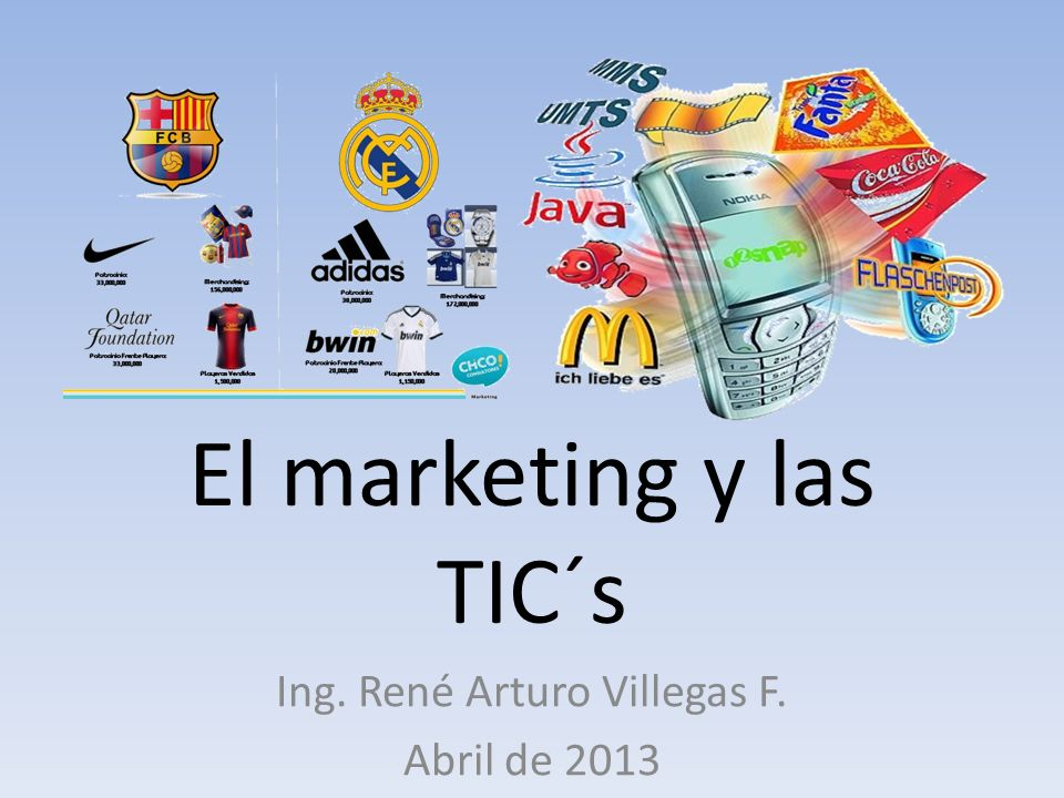 El marketing y las TIC´s Ing. René Arturo Villegas F. Abril de 2013