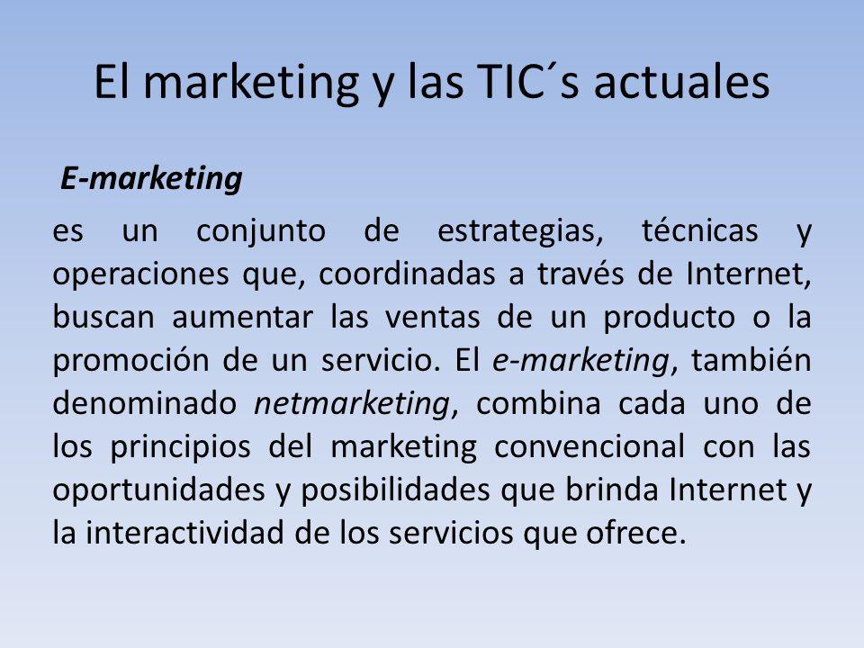 El marketing y las TIC´s actuales E-marketing es un conjunto de estrategias, técnicas y operaciones que, coordinadas a través de Internet, buscan aumentar las ventas de un producto o la promoción de un servicio.