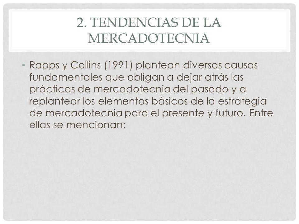 2. TENDENCIAS DE LA MERCADOTECNIA Rapps y Collins (1991) plantean diversas causas fundamentales que obligan a dejar atrás las prácticas de mercadotecn