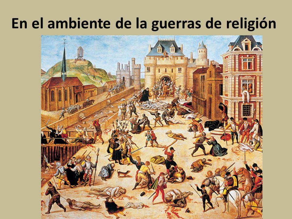 En el ambiente de la guerras de religión