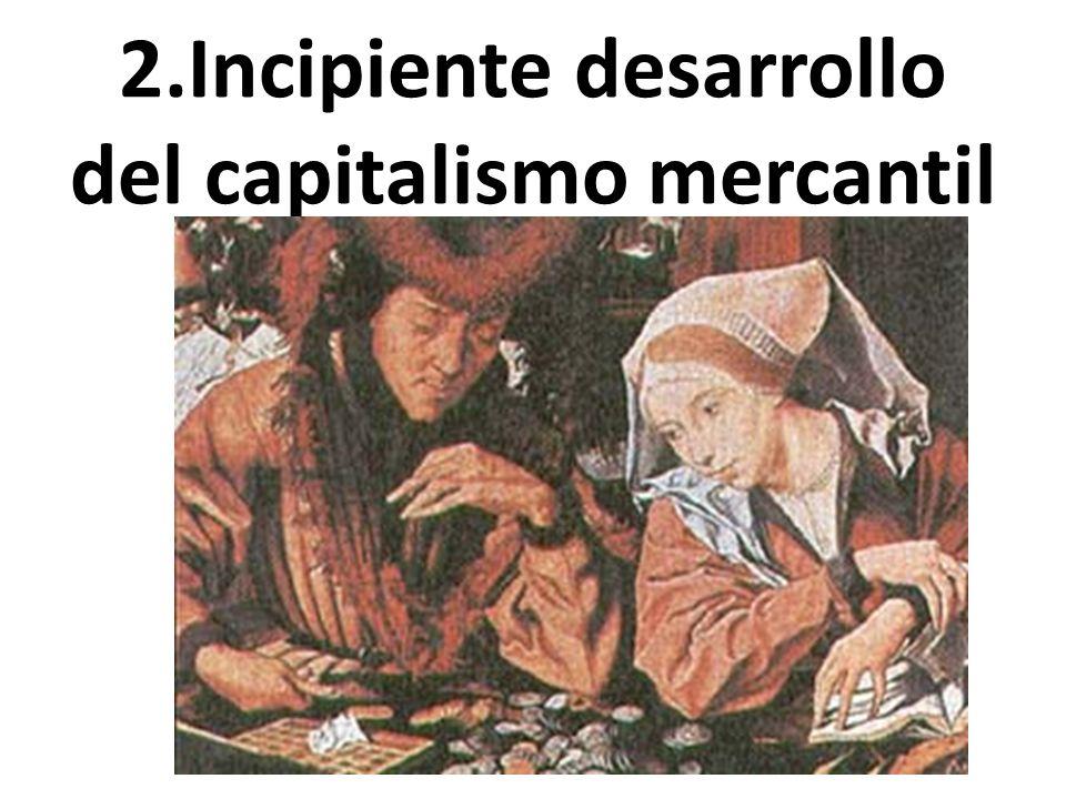 2.Incipiente desarrollo del capitalismo mercantil