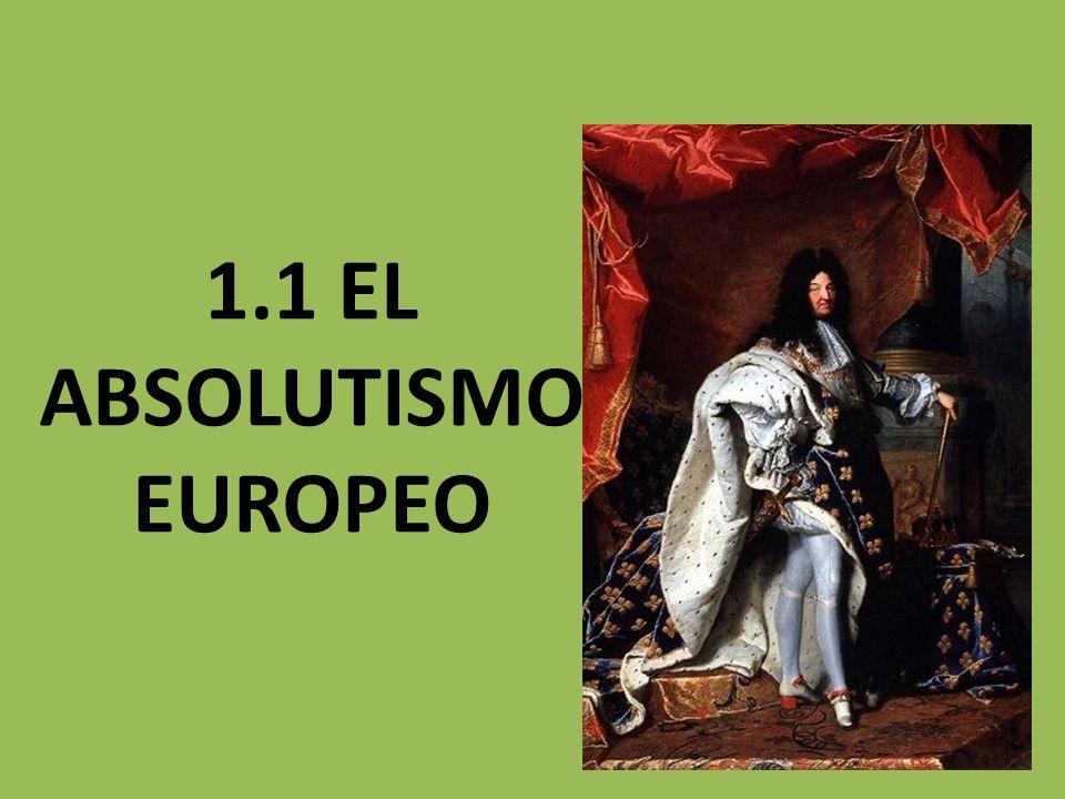 1.1 EL ABSOLUTISMO :Elementos Fue la forma de gobierno en la cual el poder político, legislativo, jurídico y hasta económico lo tiene una sola persona: el rey o monarca