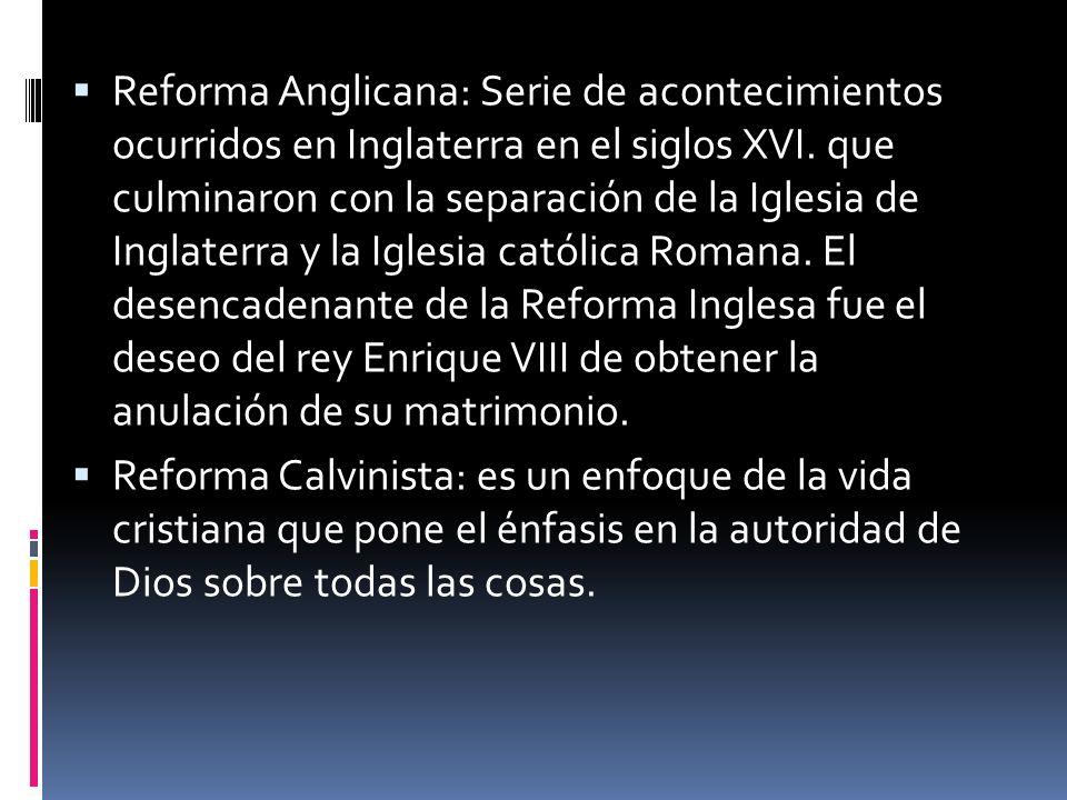 Reforma Anglicana: Serie de acontecimientos ocurridos en Inglaterra en el siglos XVI.