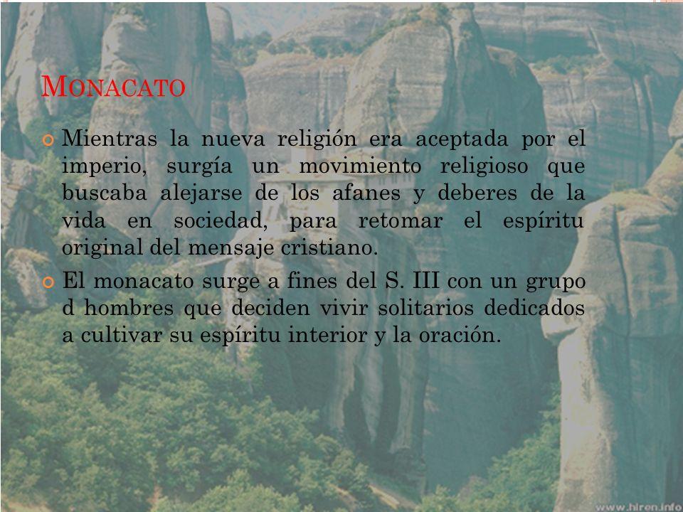 M ONACATO Mientras la nueva religión era aceptada por el imperio, surgía un movimiento religioso que buscaba alejarse de los afanes y deberes de la vi