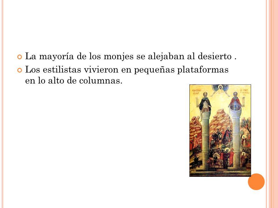 La mayoría de los monjes se alejaban al desierto. Los estilistas vivieron en pequeñas plataformas en lo alto de columnas.