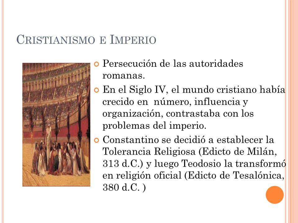 C RISTIANISMO E I MPERIO Persecución de las autoridades romanas. En el Siglo IV, el mundo cristiano había crecido en número, influencia y organización