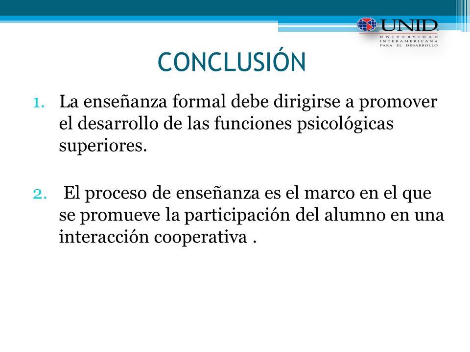 CONCLUSIÓN 1.La enseñanza formal debe dirigirse a promover el desarrollo de las funciones psicológicas superiores.