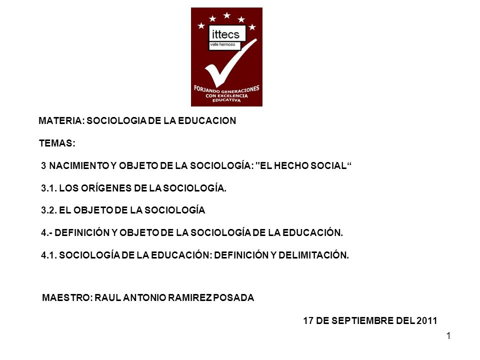 1 MATERIA: SOCIOLOGIA DE LA EDUCACION TEMAS: 3 NACIMIENTO Y OBJETO DE LA SOCIOLOGÍA: