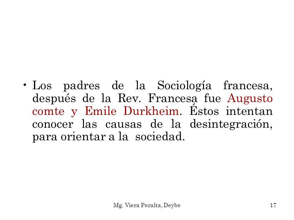 Los padres de la Sociología francesa, después de la Rev. Francesa fue Augusto comte y Emile Durkheim. Éstos intentan conocer las causas de la desinteg