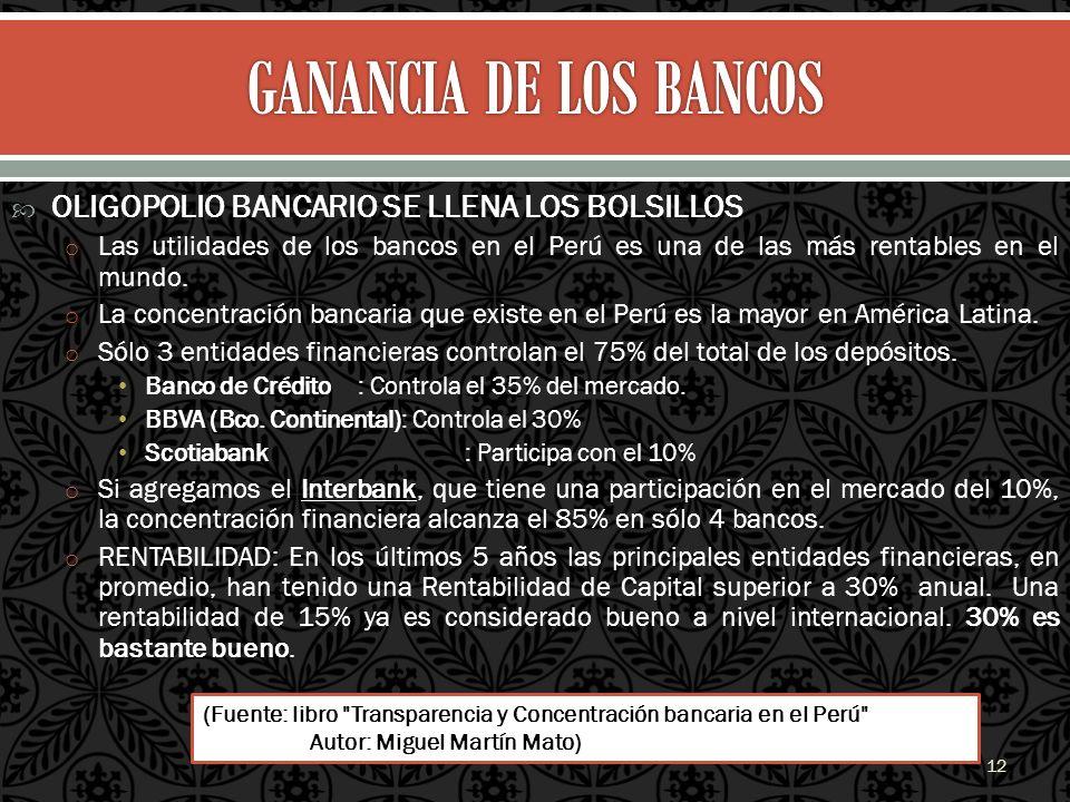 OLIGOPOLIO BANCARIO SE LLENA LOS BOLSILLOS o Las utilidades de los bancos en el Perú es una de las más rentables en el mundo. o La concentración banca