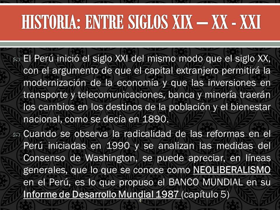 El Perú inició el siglo XXI del mismo modo que el siglo XX, con el argumento de que el capital extranjero permitirá la modernización de la economía y