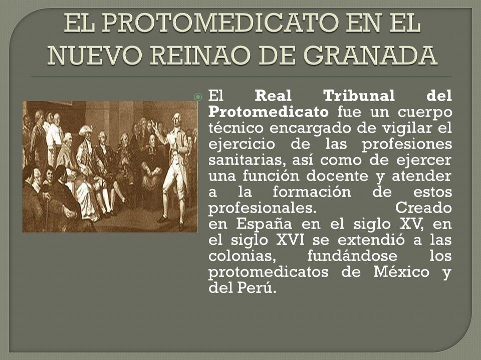 El Real Tribunal del Protomedicato fue un cuerpo técnico encargado de vigilar el ejercicio de las profesiones sanitarias, así como de ejercer una función docente y atender a la formación de estos profesionales.