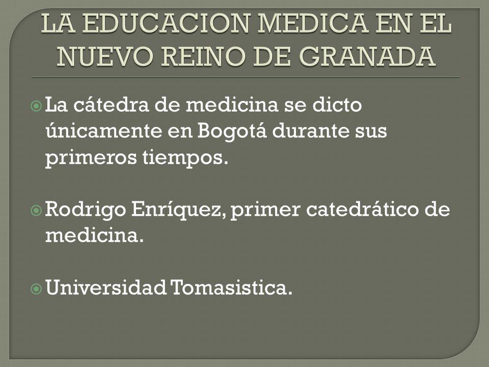 La cátedra de medicina se dicto únicamente en Bogotá durante sus primeros tiempos.