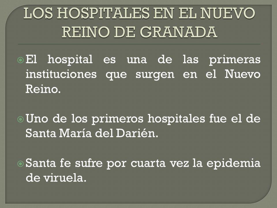 El hospital es una de las primeras instituciones que surgen en el Nuevo Reino.