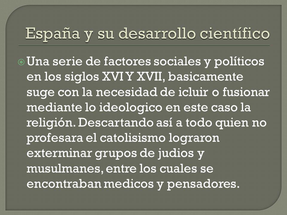 Esto generó que España se estancara de alguna forma en cuanto a los estudios científicos.