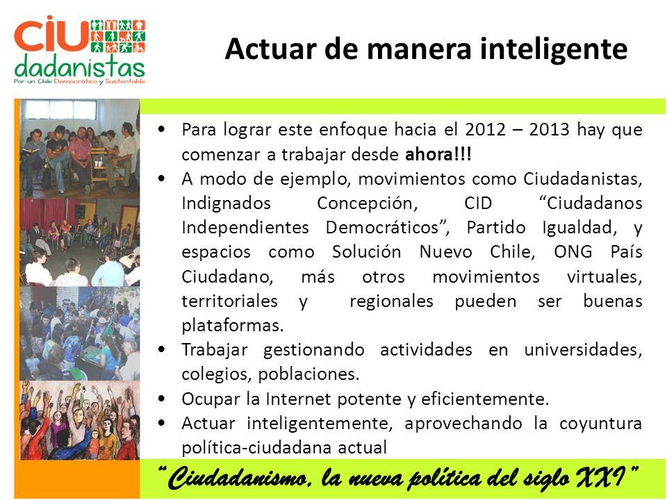 Actuar de manera inteligente Para lograr este enfoque hacia el 2012 – 2013 hay que comenzar a trabajar desde ahora!!.
