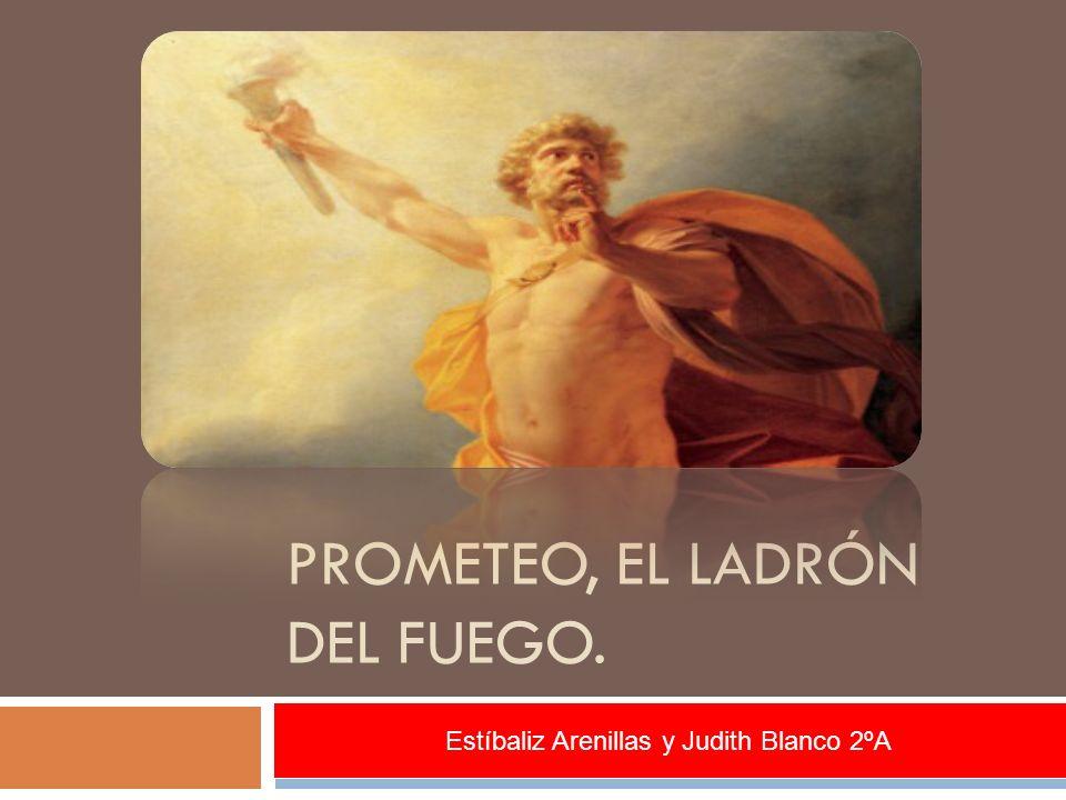 PROMETEO, EL LADRÓN DEL FUEGO. Estíbaliz Arenillas y Judith Blanco 2ºA