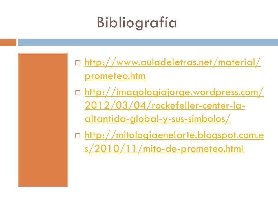 Bibliografía http://www.auladeletras.net/material/ prometeo.htm http://www.auladeletras.net/material/ prometeo.htm http://imagologiajorge.wordpress.co