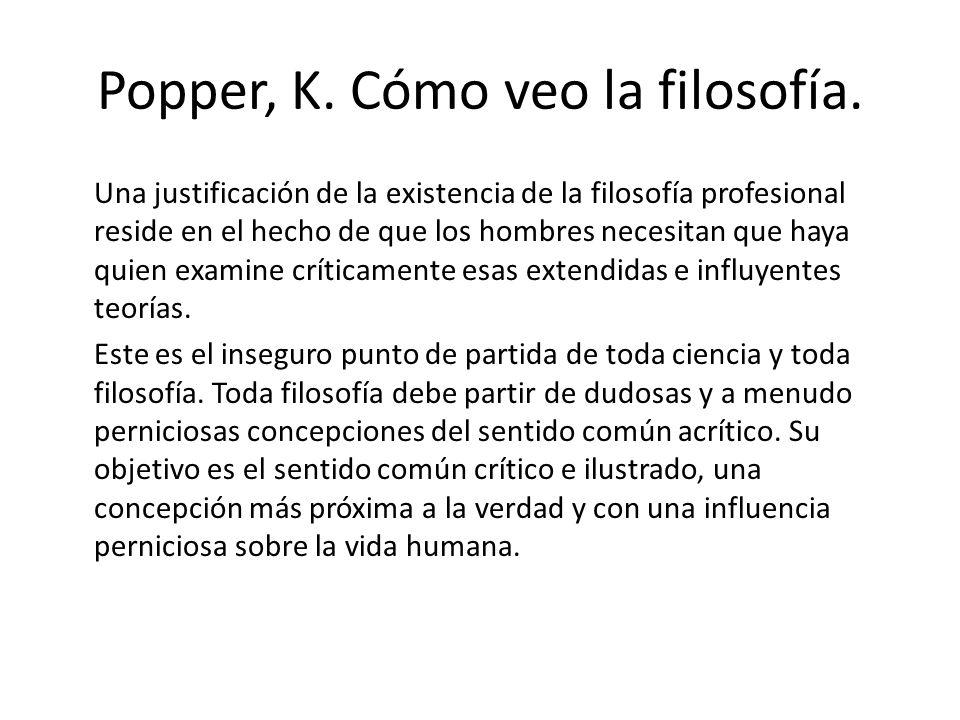 Popper, K. Cómo veo la filosofía. Todos los hombres y todas las mujeres son filósofos; o, permítasenos decir, si ellos no son conscientes de tener pro