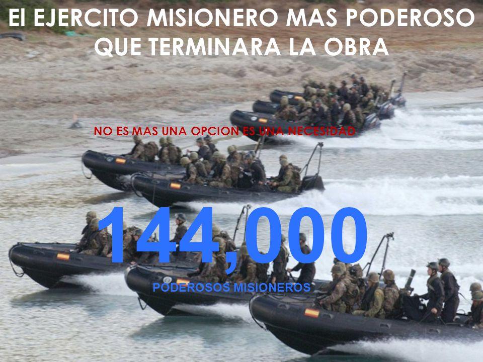 El EJERCITO MISIONERO MAS PODEROSO QUE TERMINARA LA OBRA NO ES MAS UNA OPCION ES UNA NECESIDAD 144,000 PODEROSOS MISIONEROS