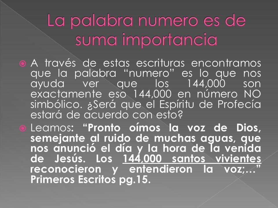 A través de estas escrituras encontramos que la palabra numero es lo que nos ayuda ver que los 144,000 son exactamente eso 144,000 en número NO simból
