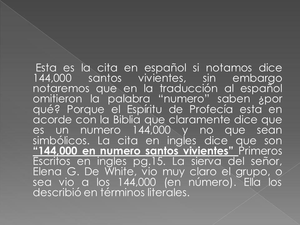 Esta es la cita en español si notamos dice 144,000 santos vivientes, sin embargo notaremos que en la traducción al español omitieron la palabra numero